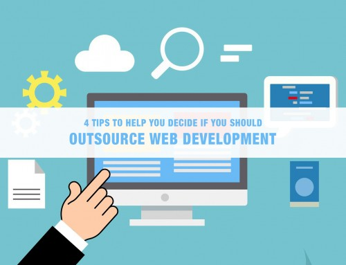 4 Tips to Help You Decide If You Should Outsource Web Development